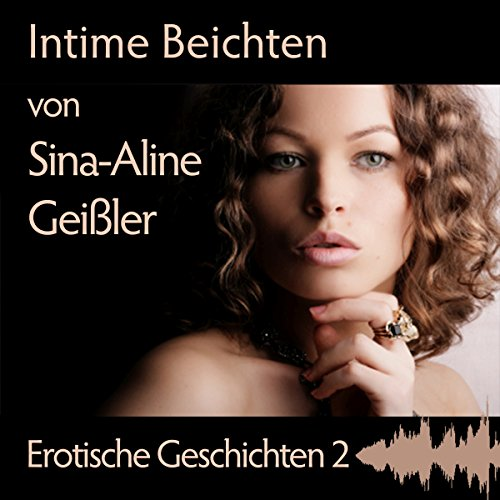 Intime Beichten     Erotische Geschichten 2              By:                                                                                                                                 Sina-Aline Geißler                               Narrated by:                                                                                                                                 Karin Kiurina                      Length: 57 mins     Not rated yet     Overall 0.0