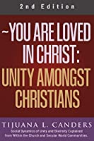 You Are Loved In Christ: Unity Amongst Christians 2nd Edition