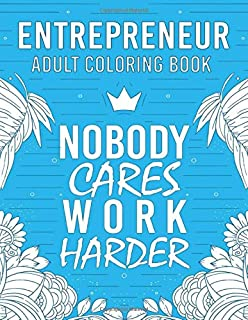 Entrepreneur Adult Coloring Book: A Motivational, Humorous & Relatable Adult Coloring Book For Entrepreneurs and Business ...