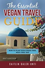 The Essential Vegan Travel Guide: 2017 Edition