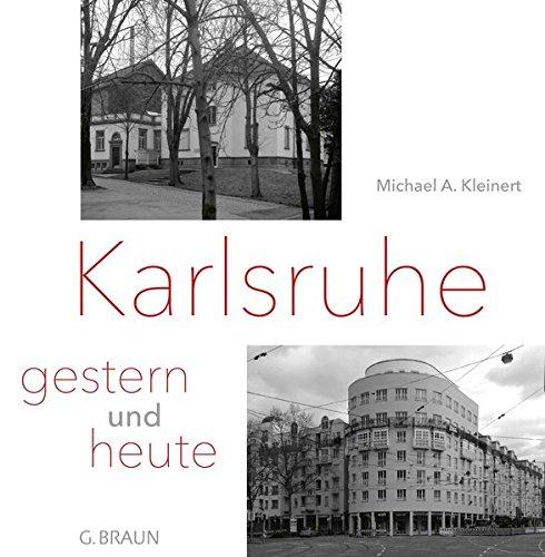 Karlsruhe - gestern und heute: Eine Fotodokumentation