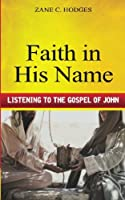 Faith in His Name: Listening to the Gospel of John 1943399018 Book Cover