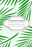 Composition Notebook: Tropical Greenery Palm Leaf, Tropical Leaves Print, College Ruled Line Paper for School, College, Office, Home, Travel (90 pages, 6x9 ')