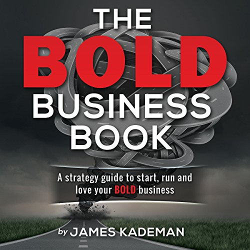 The BOLD Business Book: A Strategy Guide to Start, Run and Love Your BOLD Business audiobook cover art