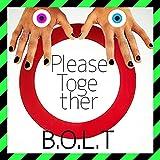 Please Together / B.O.L.T