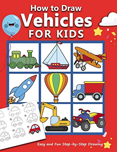 How to Draw Vehicles for Kids: Easy and Fun Step-by-Step Drawing Book (Drawing Book for Beginners) (How to draw books for kids)