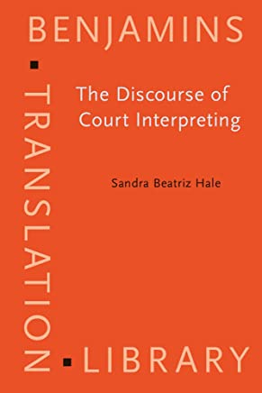 The Discourse of Court Interpreting: Discourse Practices of the Law, the Witness and the Interpreter