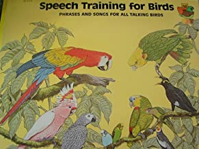 Speech Training for Birds--Phrases and Songs for All Talking Birds