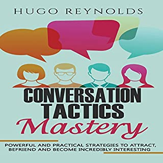 Conversation Tactics Mastery     Powerful and Practical Strategies to Attract, Befriend and Become Incredibly Interesting              By:                                                                                                                                 Hugo Reynolds                               Narrated by:                                                                                                                                 Sean Lenhart                      Length: 52 mins     13 ratings     Overall 5.0