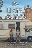 RV Living Guides: All You Should Know About RV Lifestyle: How To Select Inspect And Buy An Rv