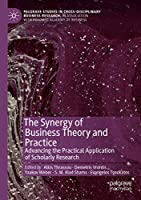 The Synergy of Business Theory and Practice: Advancing the Practical Application of Scholarly Research (Palgrave Studies in Cross-disciplinary Business Research, In Association with EuroMed Academy of Business)