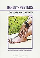 Tokyo Is My Garden by Jiro Taniguchi Fr Boilet Fr?d?ric Boilet Beno Peeters Beno?t Peeters(2010-01-01)