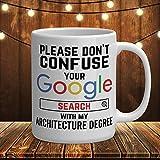 N\A Tazza da Architetto, per Favore, Non confondere la Tua Ricerca su Google con la mia Laurea in architettura. Tazza da caffè Divertente da 11 Once