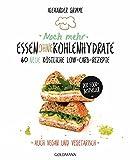 Noch mehr Essen ohne Kohlenhydrate: 60 neue köstliche Low-Carb-Rezepte - Auch vegan und vegetarisch