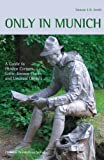 Only in Munich: A Guide to Hidden Corners, Little-Known Places and Unusual Objects - Duncan J. D. Smith
