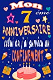 Mon 7 éme anniversaire celui ou j'ai survécu au confinement: Joyeux 7ans anniversaire 7 ans Idées cadeaux pour garçons, filles, fils, fille, ... alternative drôle de carte. (French Edition)