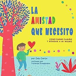 LA AMISTAD QUE NECESITO: COMO DARME BONDAD Y CARIÑO A MI MISMO by [Gabi  Garcia, Miranda Rivadeneira]