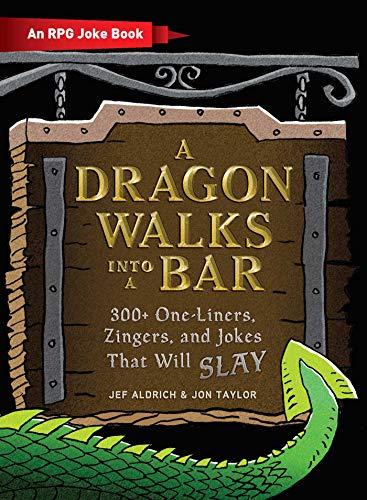 A Dragon Walks Into a Bar: An RPG Joke Book (The Ultimate RPG Guide Series)