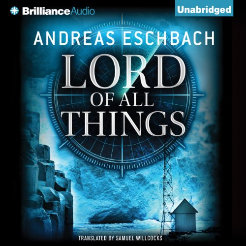 Lord of All Things                   By:                                                                                                                                 Andreas Eschbach,                                                                                        Samuel Willcocks (translator)                               Narrated by:                                                                                                                                 Nick Podehl                      Length: 21 hrs and 37 mins     2,299 ratings     Overall 4.3