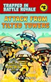 Attack from Tilted Towers: An Unofficial Novel of Fortnite (Trapped In Battle Royale Book 6) (English Edition)