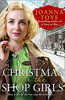 Christmas for the Shop Girls: Festive and heart warming – the new WW2 wartime saga in the uplifting historical fiction series (The Shop Girls, Book 4) by [Joanna Toye]