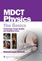 MDCT Physics: The Basics Technology, Image Quality and Radiation Dose