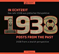 In Echtzeit - Posts from the past: Das Jahr 1938 aus juedischer Perspektive - 1938 from a Jewish perspective