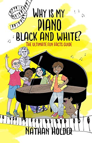Why Is My Piano Black and White?: The Ultimate Fun Facts Guide (Why Music)