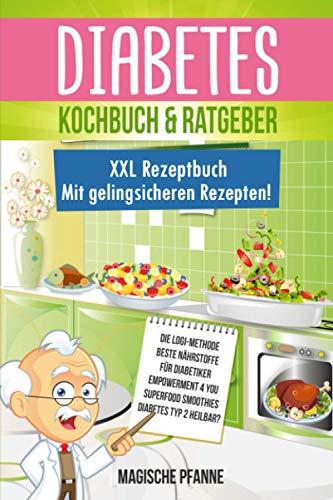 Diabetes Kochbuch & Ratgeber: 125 leckere, praxiserprobte Rezepte | Ideal auch zur Krankheits-Prävention | Die besten Nahrungsergänzungsmittel für Diabetiker | 7 Rezept-Kategorien | + Nährwertangaben