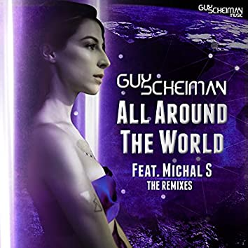 All Around the World (feat. Michal S) [The Remixes]