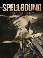 Spellbound: Magic, Ritual & Witchcraft