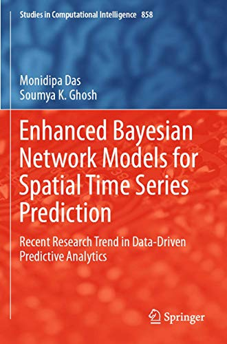 Enhanced Bayesian Network Models for Spatial Time Series Prediction: Recent Research Trend in Data-Driven Predictive Analytics (Studies in Computational Intelligence, 858)