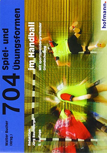 704 Spiel- und Übungsformen im Handball: Mit spielübergreifender Grundschulung