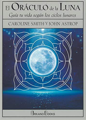 El oráculo de la luna. Guía tu vida según los ciclos lunares