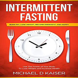 Intermittent Fasting: Burn Fat, Lose Weight, Become Energetic and Happy audiobook cover art