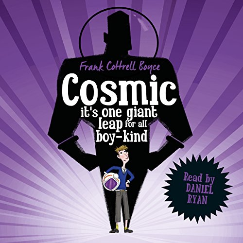 Cosmic                   By:                                                                                                                                 Frank Cottrell Boyce                               Narrated by:                                                                                                                                 Daniel Ryan                      Length: 6 hrs and 23 mins     4 ratings     Overall 5.0