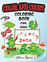 Color and Count Coloring Book for kids 2-5 Years: Good kids learn to count and color. With this coloring book for Kids of numbers and colors. 16 simple coloring pictures and numbers for Kids 2-5 years