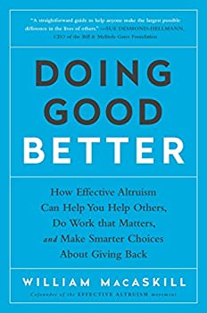 Paperback Doing Good Better: How Effective Altruism Can Help You Help Others, Do Work That Matters, and Make Smarter Choices about Giving Back Book