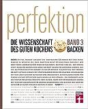 Perfektion - Die Wissenschaft des guten Kochens: Band 3 -