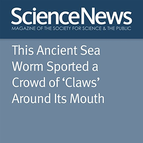This Ancient Sea Worm Sported a Crowd of 'Claws' Around Its Mouth cover art