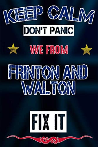 Keep Calm don't panic we from Frinton and Walton fix it: Notebook...