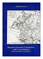 Russian Overseas Commerce With Great Britain: During the Reign of Catherine II (Memoirs of the American Philosophical Society)