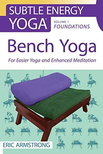 Bench Yoga: For Easier Yoga and Enhanced Meditation (Subtle Energy Yoga Book 1)