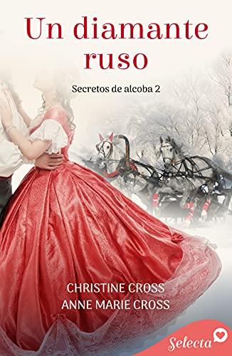 Un diamante ruso (Secretos de alcoba 2) de Anne Marie Cross y Christine Cross