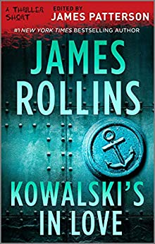 Kowalski's in Love (Thriller: Stories to Keep You Up All Night) by [James Rollins]