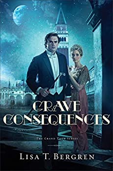 Grave Consequences (The Grand Tour Series Book #2) by [Lisa T. Bergren]