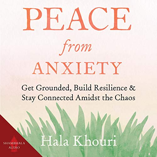 Download Peace from Anxiety: Get Grounded, Build Resilience, and Stay Connected Amidst the Chaos audio book