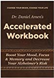 Change Your Brain, Change Your Life Accelerated Workbook: Boost Your Mood, Focus and Memory and Decrease Your Alzheimer's Risk