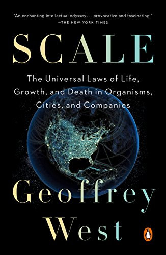 Scale: The Universal Laws of Life, Growth, and Death in Organisms, Cities, and Companies (English Edition)