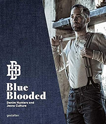 Blue Blooded. Denim Hunters and Jeans Culture: Denimhunters and the World's Favorite Trousers